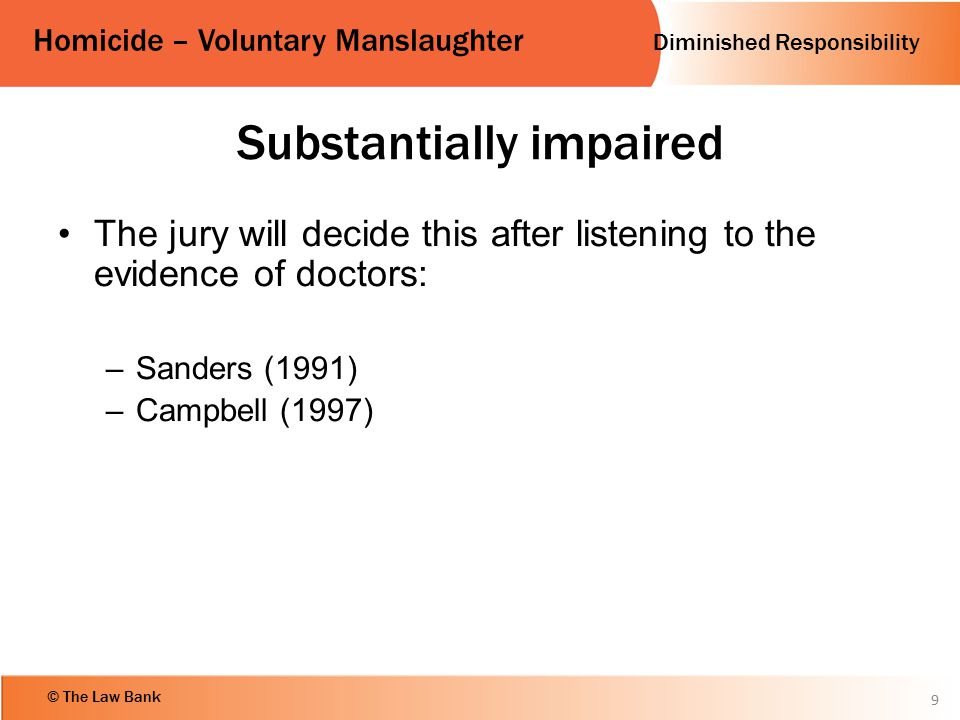 Diminished Responsibility Homicide – Voluntary Manslaughter © The Law Bank Substantially impaired The jury will decide this after listening to the evi