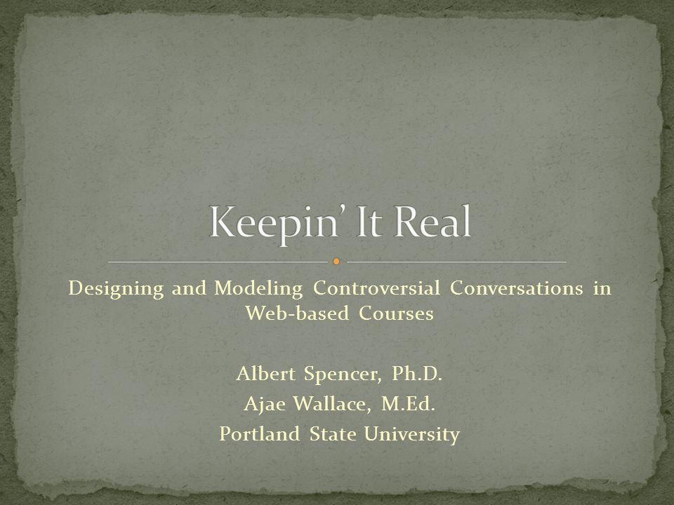Designing and Modeling Controversial Conversations in Web-based Courses Albert Spencer, Ph.D.