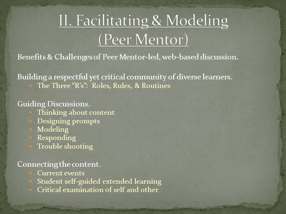 """Benefits & Challenges of Peer Mentor-led, web-based discussion. Building a respectful yet critical community of diverse learners. The Three """"R's"""": Rol"""