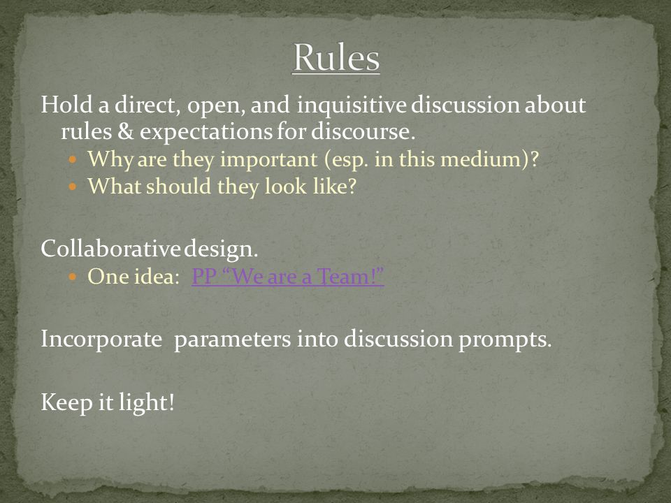 Hold a direct, open, and inquisitive discussion about rules & expectations for discourse.