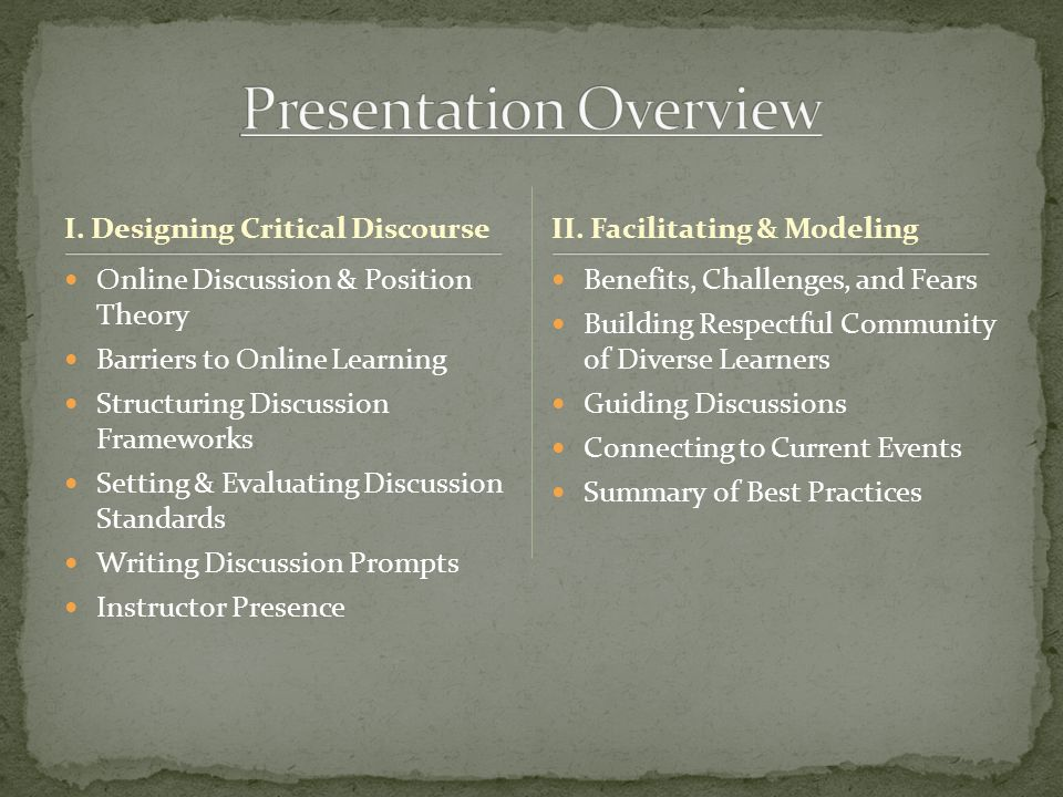I. Designing Critical Discourse Online Discussion & Position Theory Barriers to Online Learning Structuring Discussion Frameworks Setting & Evaluating