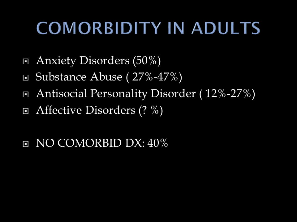  Anxiety Disorders (50%)  Substance Abuse ( 27%-47%)  Antisocial Personality Disorder ( 12%-27%)  Affective Disorders (.