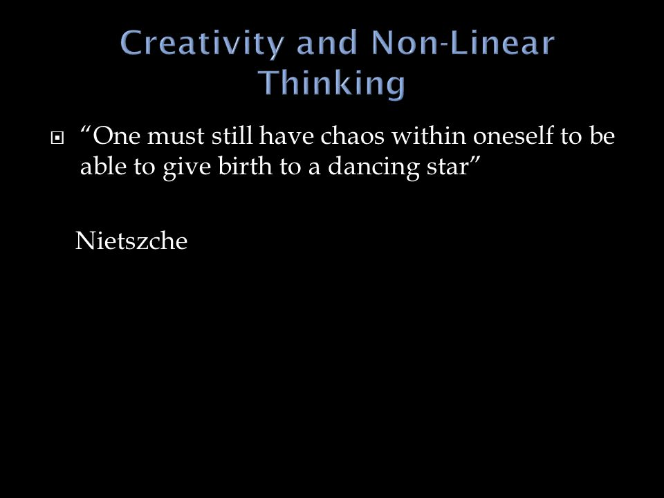  One must still have chaos within oneself to be able to give birth to a dancing star Nietszche