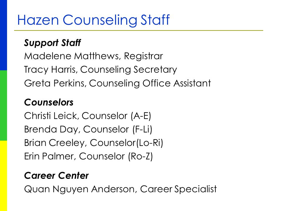 Hazen Counseling Staff Support Staff Madelene Matthews, Registrar Tracy Harris, Counseling Secretary Greta Perkins, Counseling Office Assistant Counse