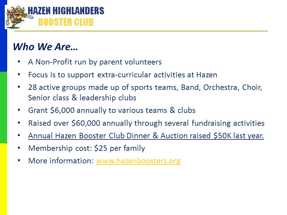 Who We Are… A Non-Profit run by parent volunteers Focus is to support extra-curricular activities at Hazen 28 active groups made up of sports teams, B