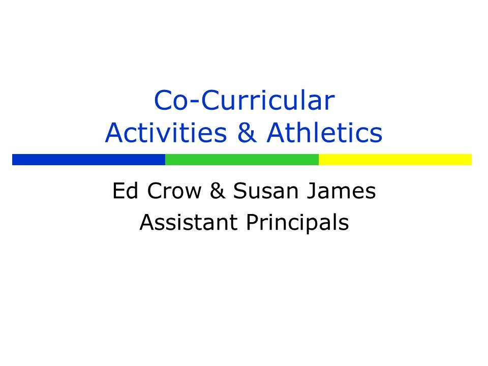 Co-Curricular Activities & Athletics Ed Crow & Susan James Assistant Principals