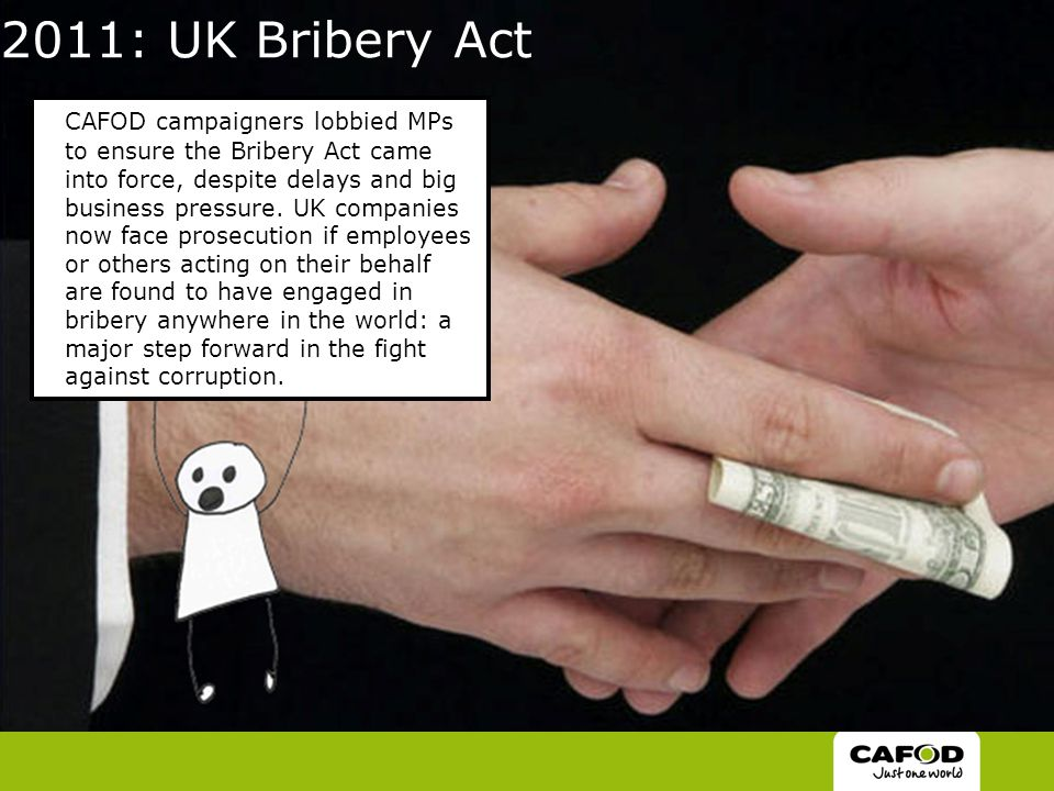 2011: UK Bribery Act CAFOD campaigners lobbied MPs to ensure the Bribery Act came into force, despite delays and big business pressure.