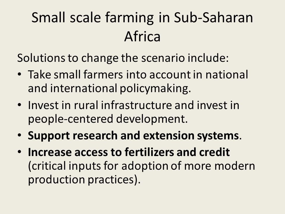 Solutions to change the scenario include: Take small farmers into account in national and international policymaking.