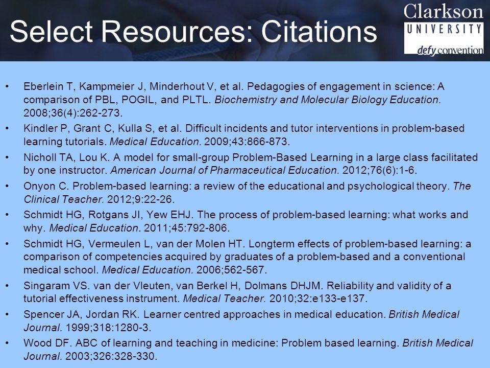 Select Resources: Citations Russek: PBL38 Eberlein T, Kampmeier J, Minderhout V, et al. Pedagogies of engagement in science: A comparison of PBL, POGI