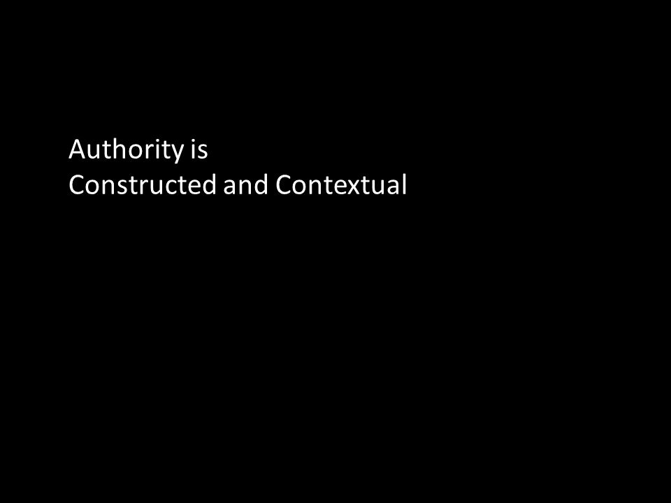 Authority is Constructed and Contextual