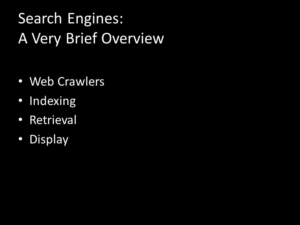 Search Engines: A Very Brief Overview Web Crawlers Indexing Retrieval Display