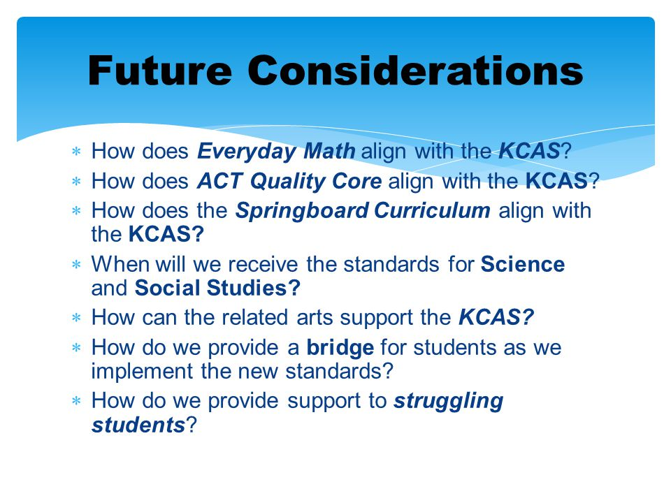  How does Everyday Math align with the KCAS?  How does ACT Quality Core align with the KCAS?  How does the Springboard Curriculum align with the KC