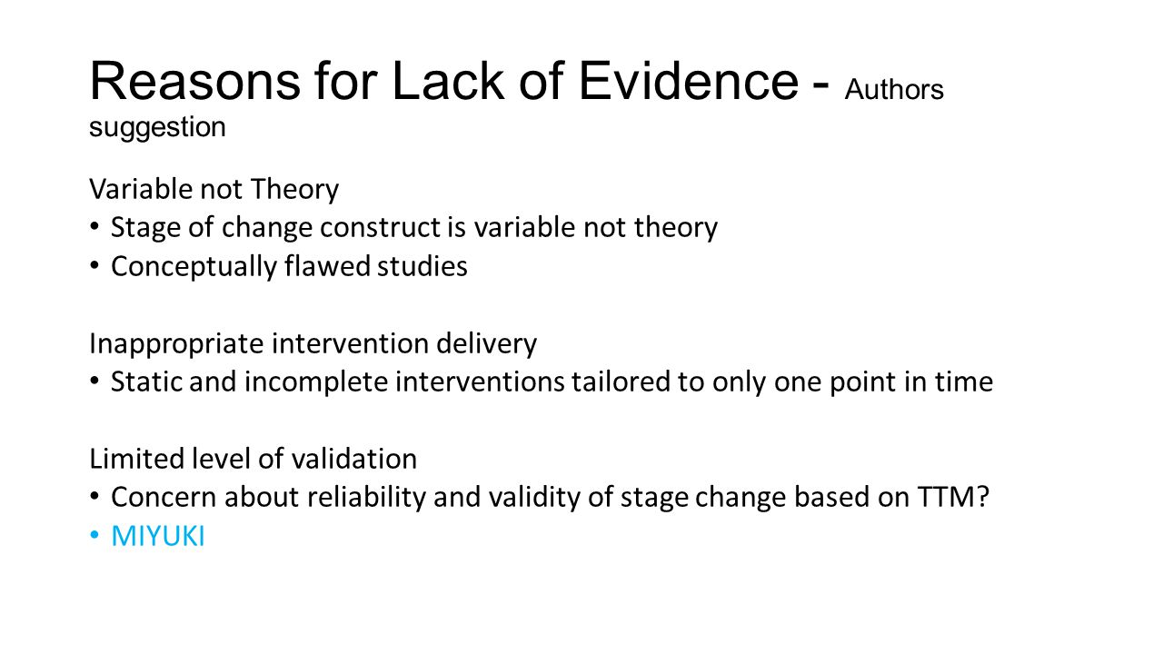 Reasons for Lack of Evidence - Authors suggestion Variable not Theory Stage of change construct is variable not theory Conceptually flawed studies Ina