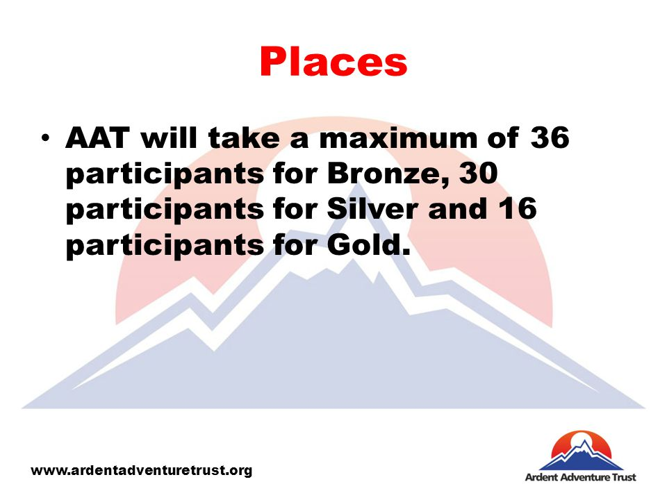 Places AAT will take a maximum of 36 participants for Bronze, 30 participants for Silver and 16 participants for Gold.