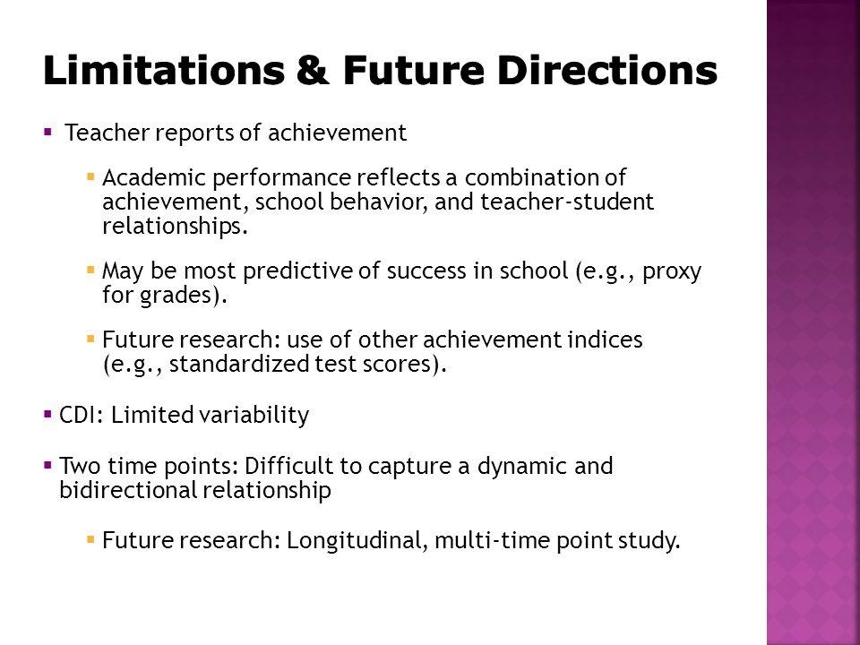  Teacher reports of achievement  Academic performance reflects a combination of achievement, school behavior, and teacher-student relationships.
