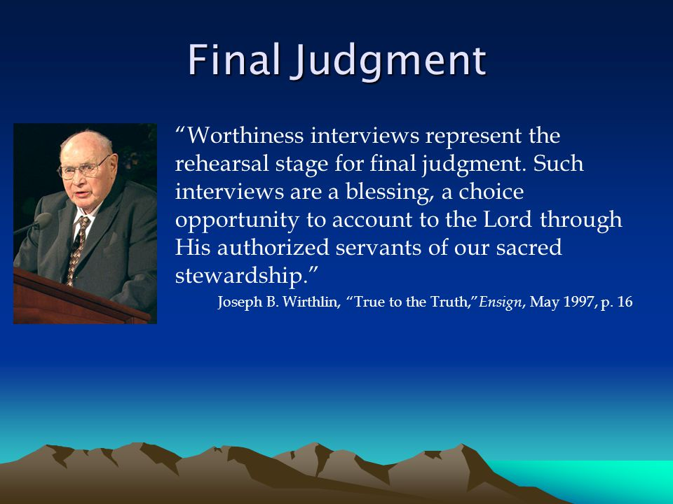 Final Judgment Worthiness interviews represent the rehearsal stage for final judgment.