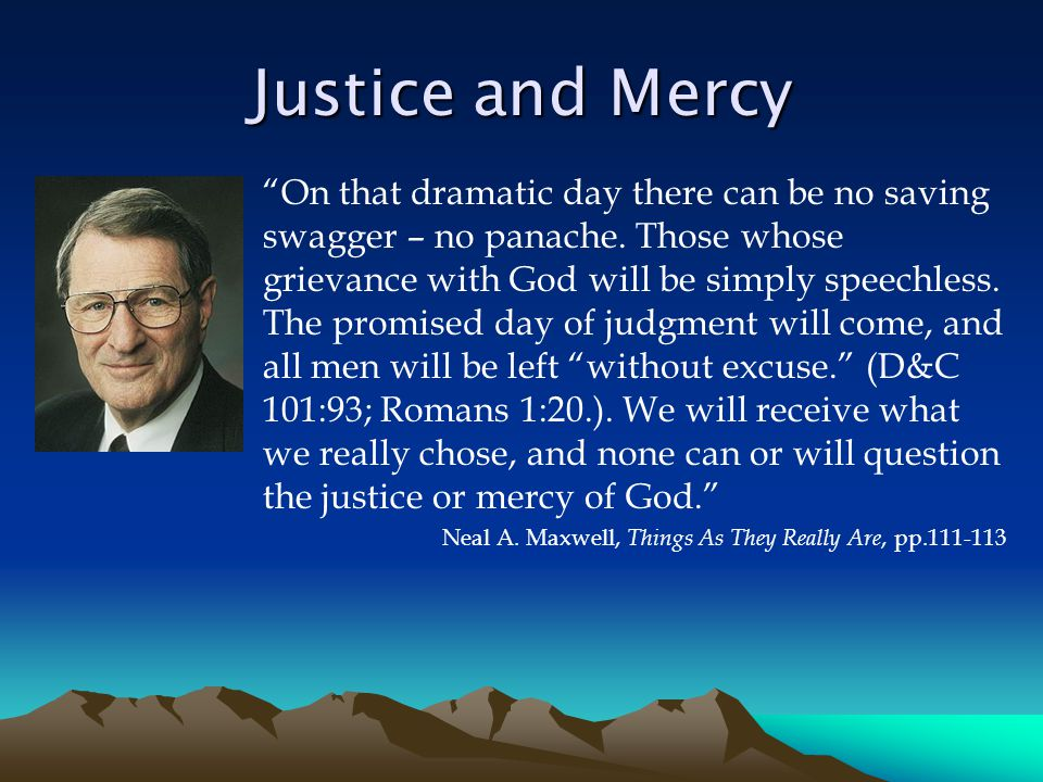 Justice and Mercy On that dramatic day there can be no saving swagger – no panache.