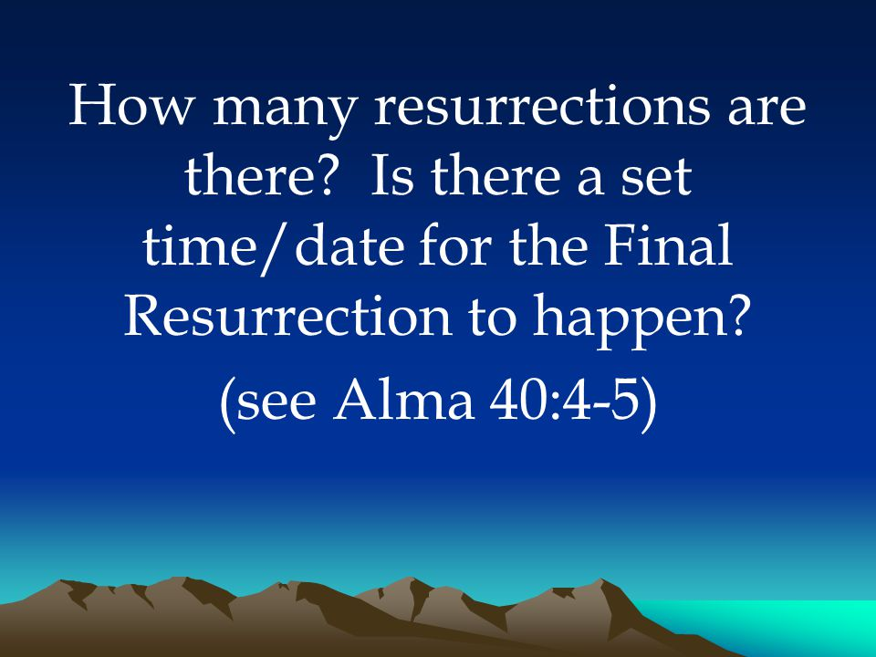 How many resurrections are there. Is there a set time/date for the Final Resurrection to happen.