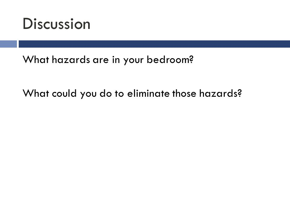Discussion What hazards are in your bedroom? What could you do to eliminate those hazards?