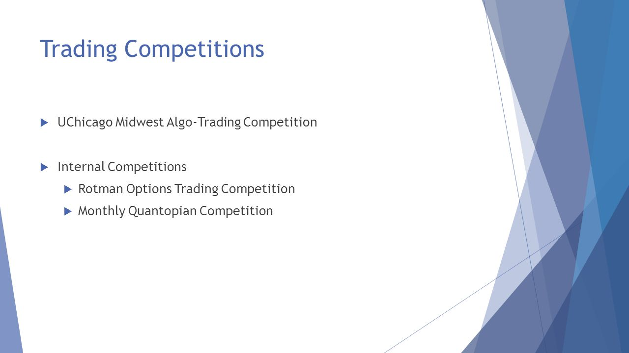 Trading Competitions  UChicago Midwest Algo-Trading Competition  Internal Competitions  Rotman Options Trading Competition  Monthly Quantopian Competition