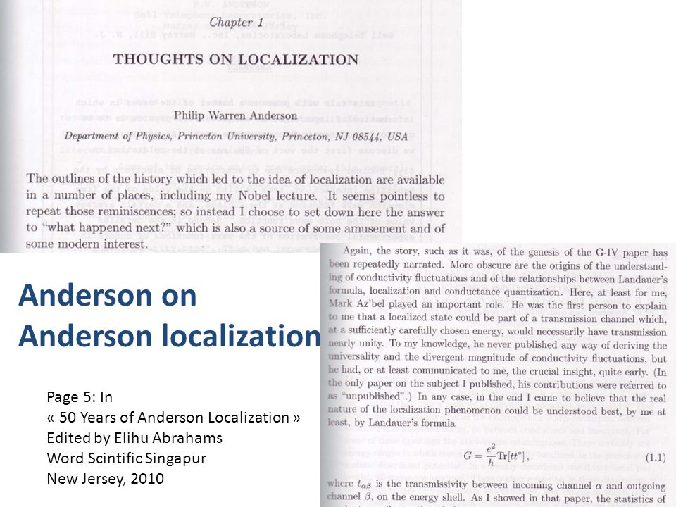 Anderson Anderson on Anderson localization Page 5: In « 50 Years of Anderson Localization » Edited by Elihu Abrahams Word Scintific Singapur New Jersey, 2010