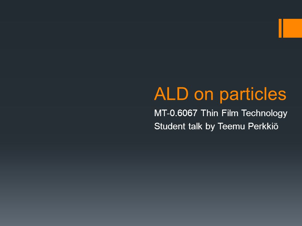ALD on particles MT-0.6067 Thin Film Technology Student talk by Teemu Perkkiö