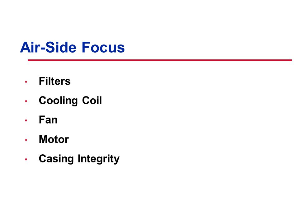 © American Standard Inc. Air-Side Focus s Filters s Cooling Coil s Fan s Motor s Casing Integrity