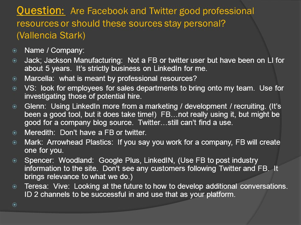 Question : Are Facebook and Twitter good professional resources or should these sources stay personal.