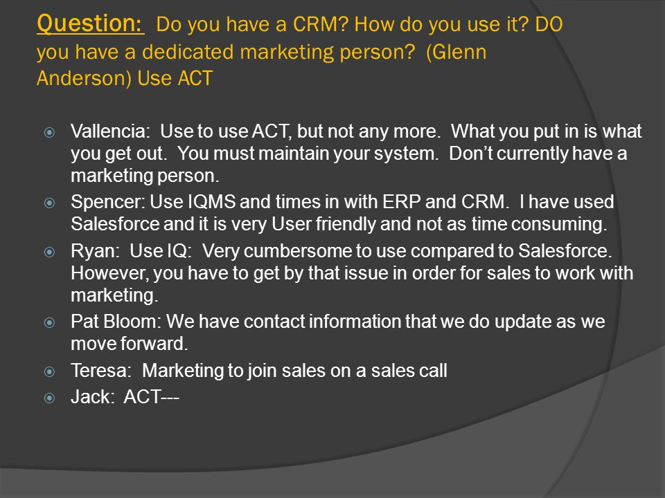 Question : Do you have a CRM. How do you use it. DO you have a dedicated marketing person.