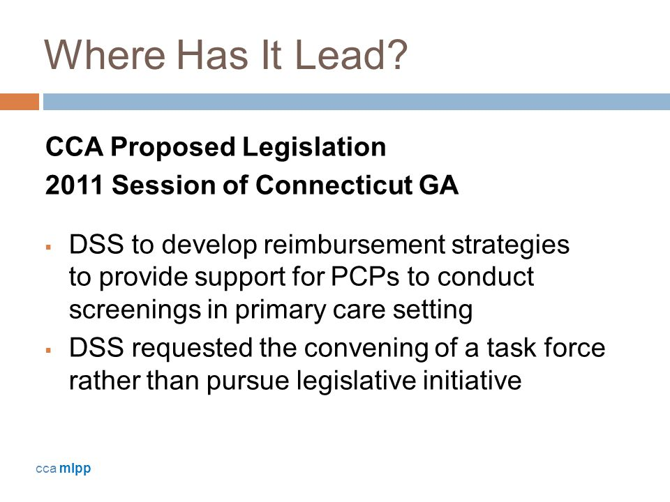 Where Has It Lead? CCA Proposed Legislation 2011 Session of Connecticut GA  DSS to develop reimbursement strategies to provide support for PCPs to co