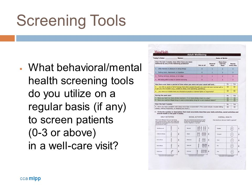 Screening Tools  What behavioral/mental health screening tools do you utilize on a regular basis (if any) to screen patients (0-3 or above) in a well-care visit.