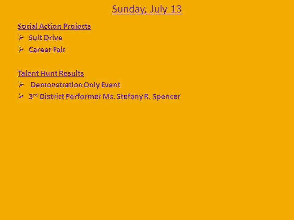 Sunday, July 13 Social Action Projects  Suit Drive  Career Fair Talent Hunt Results  Demonstration Only Event  3 rd District Performer Ms.