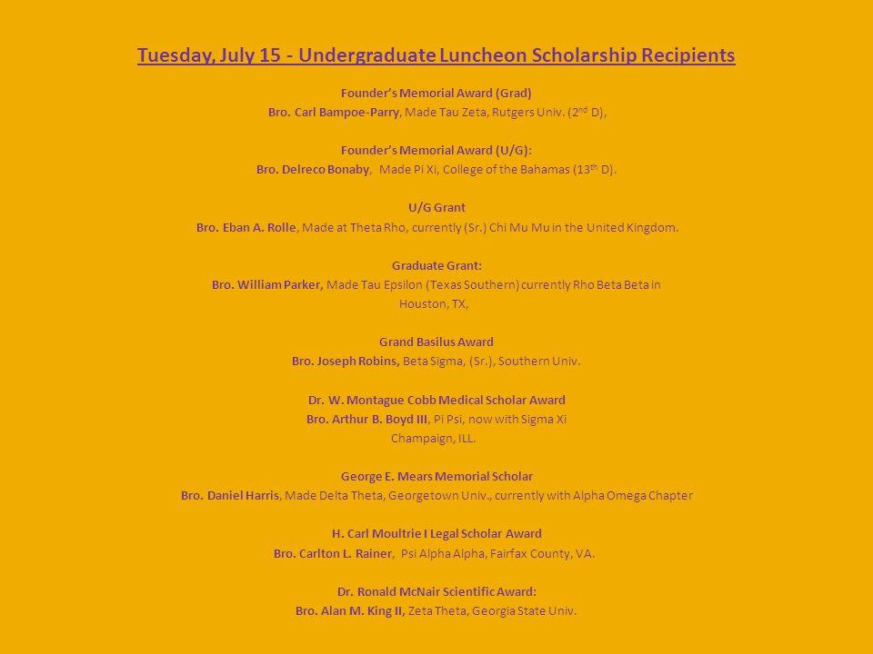 Tuesday, July 15 - Undergraduate Luncheon Scholarship Recipients Founder's Memorial Award (Grad) Bro.