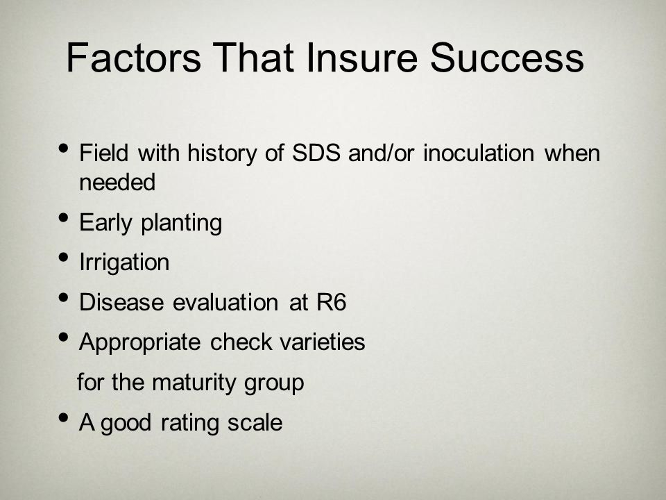 Factors That Insure Success Field with history of SDS and/or inoculation when needed Early planting Irrigation Disease evaluation at R6 Appropriate ch
