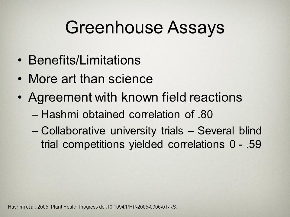 Greenhouse Assays Benefits/Limitations More art than science Agreement with known field reactions –Hashmi obtained correlation of.80 –Collaborative un