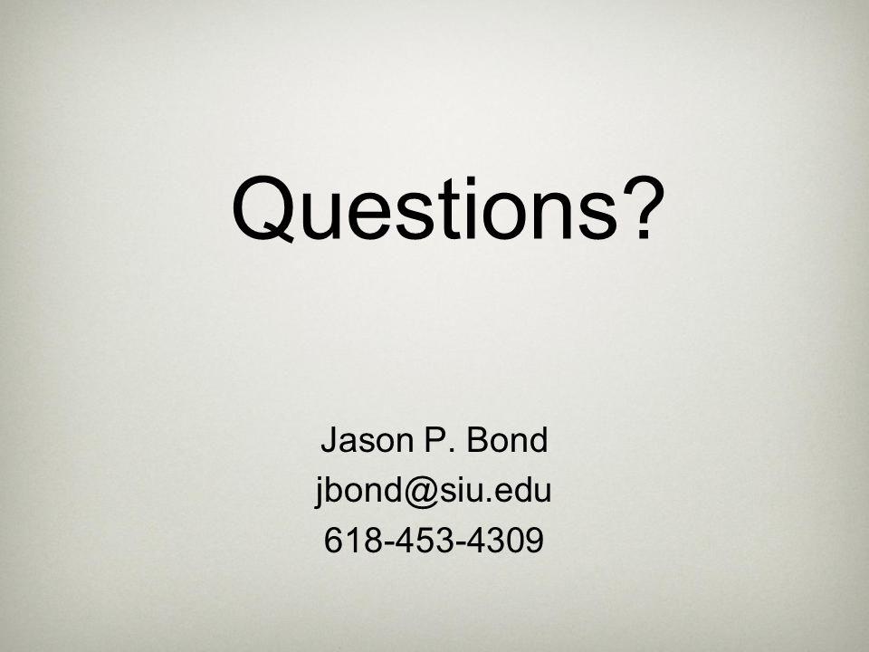 Questions? Jason P. Bond jbond@siu.edu 618-453-4309