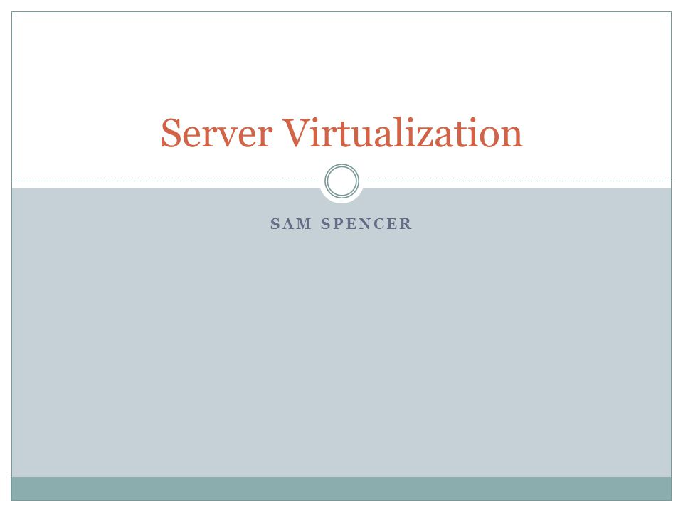 SAM SPENCER Server Virtualization