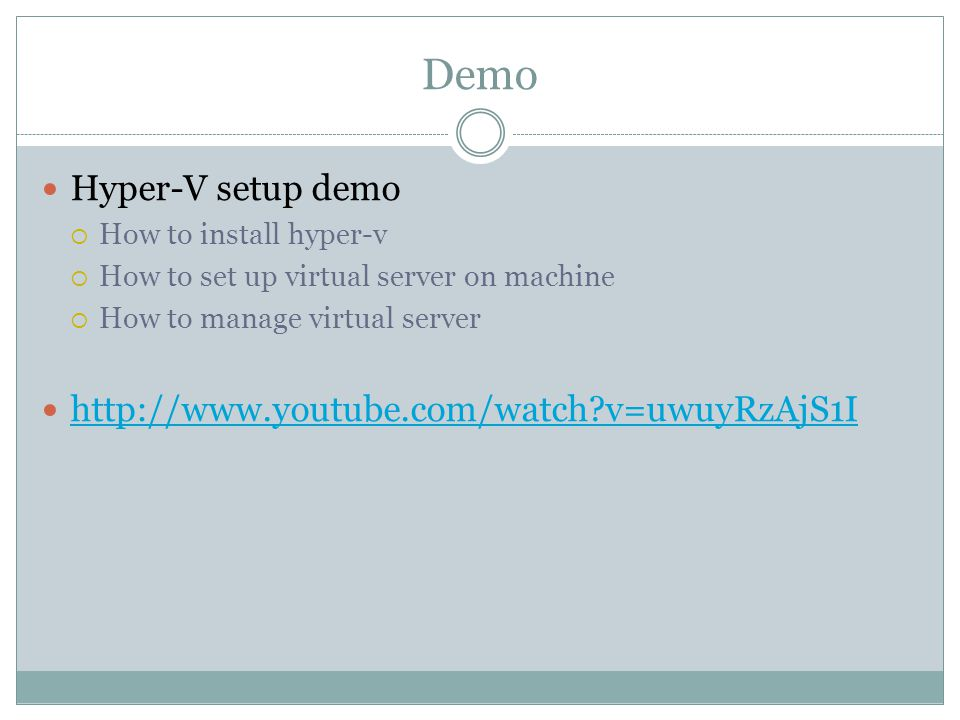 Demo Hyper-V setup demo  How to install hyper-v  How to set up virtual server on machine  How to manage virtual server http://www.youtube.com/watch v=uwuyRzAjS1I