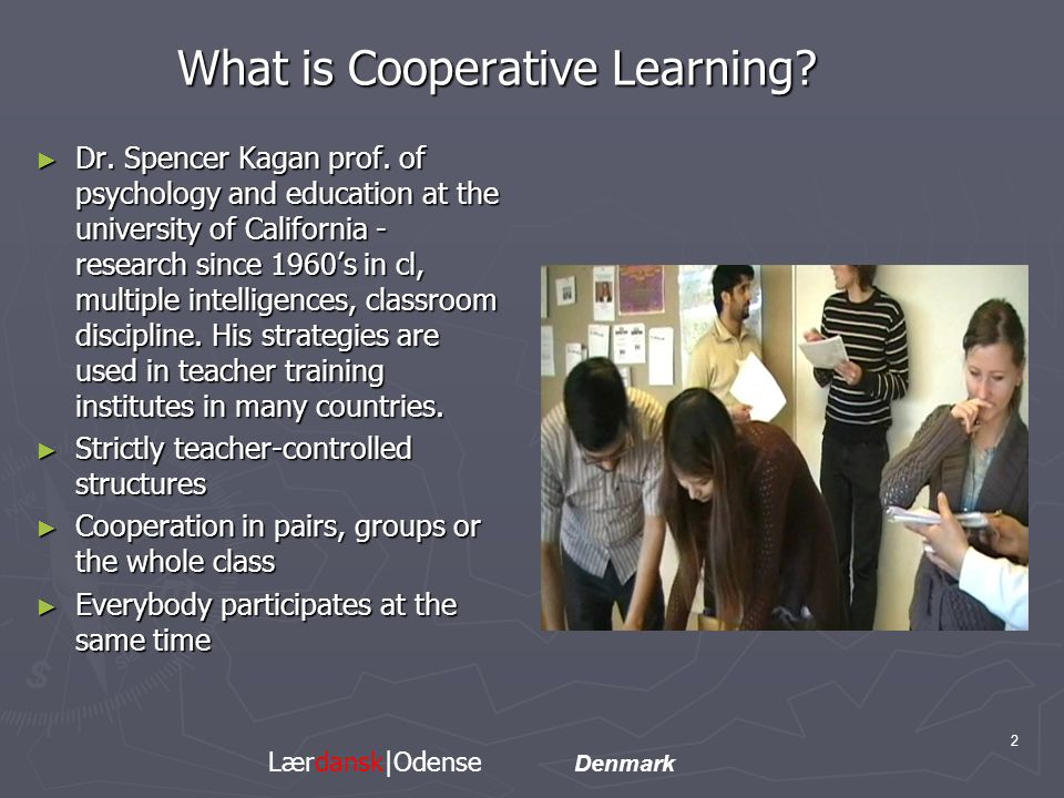 The 3 classrooms A: Ordinary teaching from the blackboard Who can tell me the answer? B: Traditional group work Unstructured interaction C: Cooperative Learning Structured interaction.