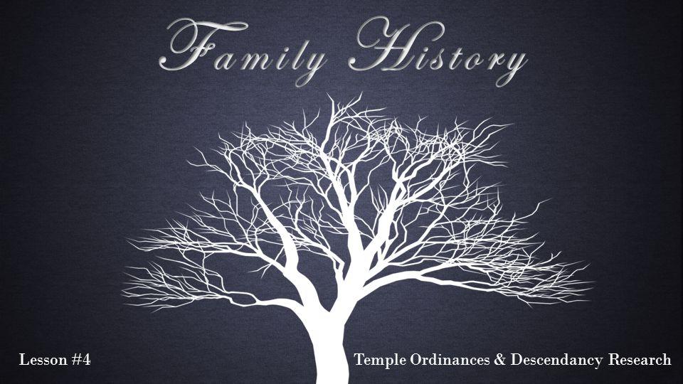 Lesson #4Temple Ordinances & Descendancy Research
