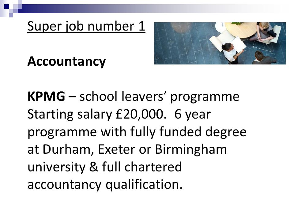 Super job number 1 Accountancy KPMG – school leavers' programme Starting salary £20,000.