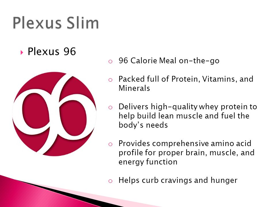  Plexus 96 o 96 Calorie Meal on-the-go o Packed full of Protein, Vitamins, and Minerals o Delivers high-quality whey protein to help build lean muscl