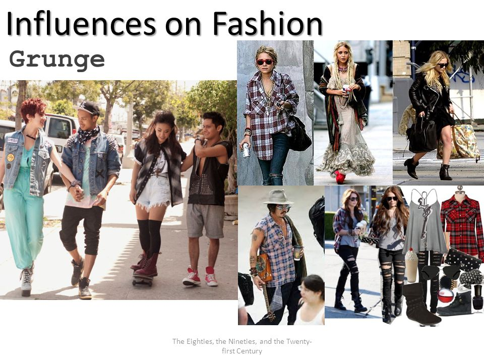 Influences on Fashion Grunge The Eighties, the Nineties, and the Twenty- first Century