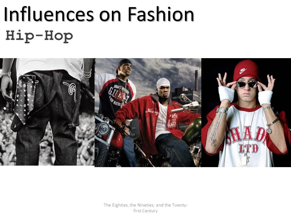 Influences on Fashion Hip-Hop The Eighties, the Nineties, and the Twenty- first Century