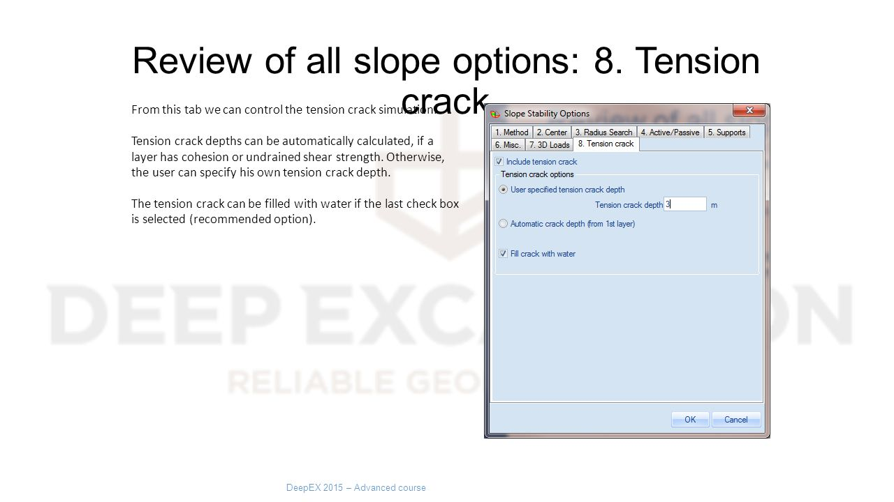 Review of all slope options: 8. Tension crack DeepEX 2015 – Advanced course From this tab we can control the tension crack simulation. Tension crack d