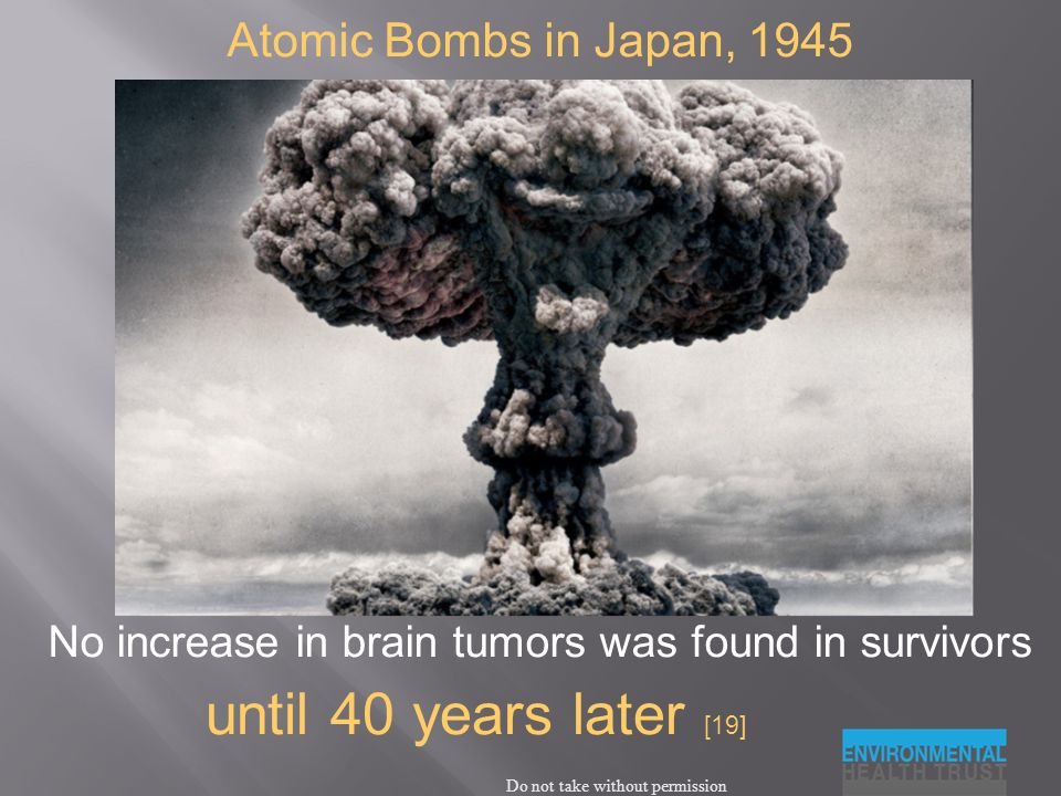 Do not take without permission No increase in brain tumors was found in survivors until 40 years later [19] Atomic Bombs in Japan, 1945