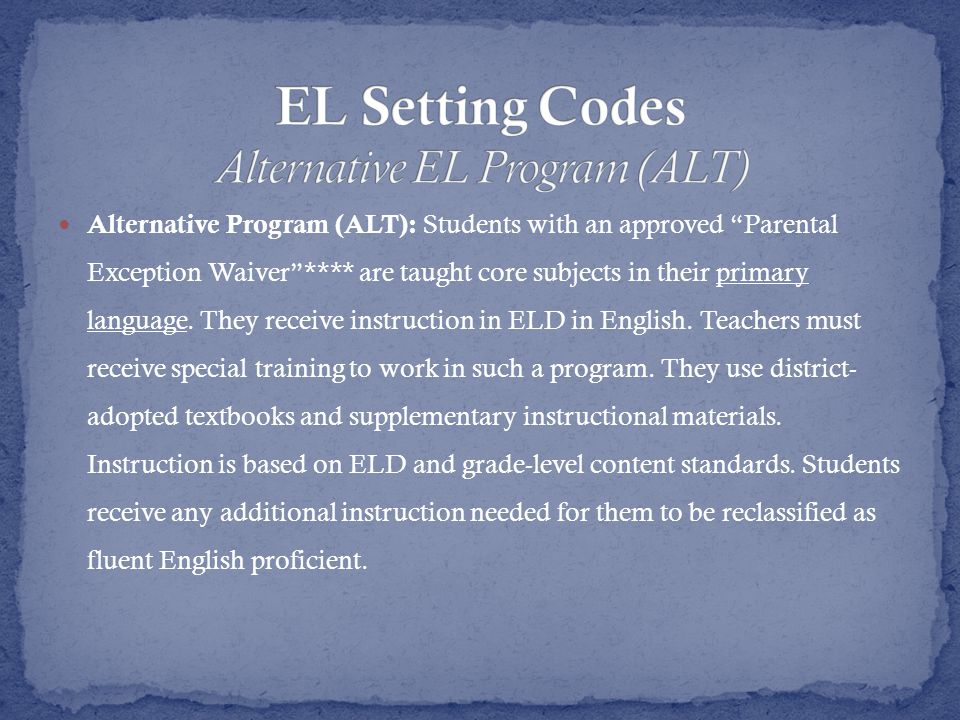 Alternative Program (ALT): Students with an approved Parental Exception Waiver **** are taught core subjects in their primary language.
