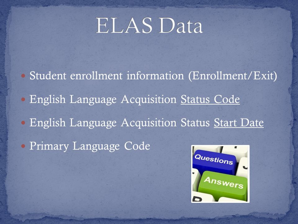  ELAS does not depend on where the student is enrolled  ELAS stays the same for the student until a LOGICAL change is made (EL to RFEP, TBD to EL, etc.)