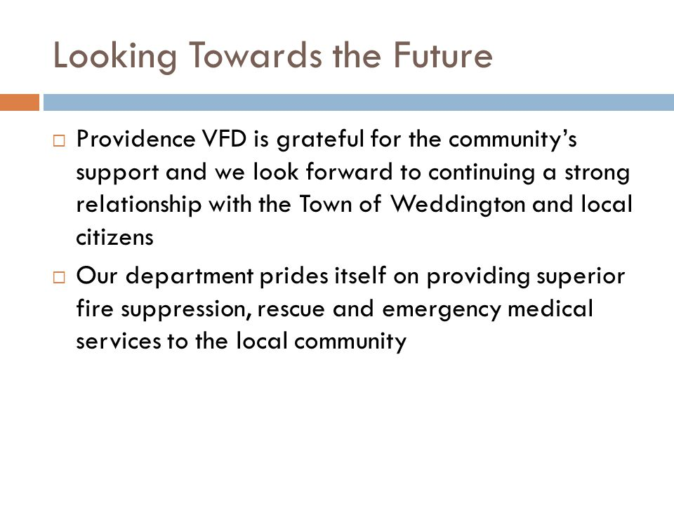 Looking Towards the Future  Providence VFD is grateful for the community's support and we look forward to continuing a strong relationship with the T