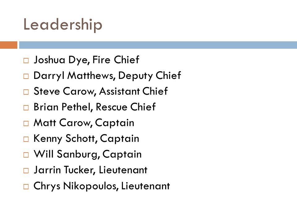 Leadership  Joshua Dye, Fire Chief  Darryl Matthews, Deputy Chief  Steve Carow, Assistant Chief  Brian Pethel, Rescue Chief  Matt Carow, Captain